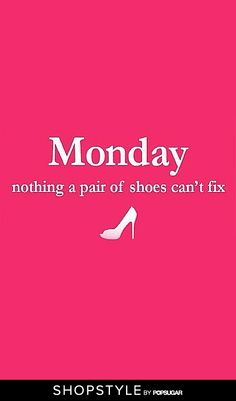 Or a few pairs of #shoes...  #monday #wordsofwisdom