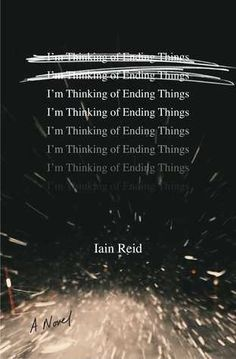 i'm thinking of ending things, by iain reid. this book blew my mind.