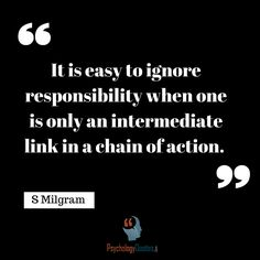 It is easy to ignore responsibility when one is only an intermediate link in a chain of action. S Milgram - Psychology Quotes Branches Of Psychology, Behavioral Psychology, Refer A Friend, Psychology Quotes, First Step, No Response, How To Apply, Action, Link