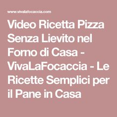 Video Ricetta Pizza Senza Lievito nel Forno di Casa - VivaLaFocaccia - Le Ricette Semplici per il Pane in Casa