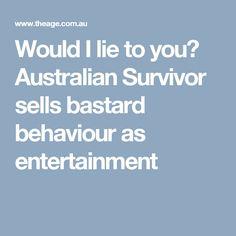 Would I lie to you? Australian Survivor sells bastard behaviour as entertainment Network Ten, Media Influence, Deceit, Behavior, Meant To Be, Entertainment, Behance, Entertaining, Manners