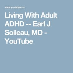 Living With Adult ADHD -- Earl J Soileau, MD - YouTube
