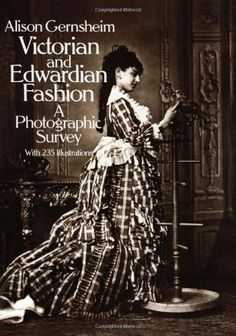 Victorian and Edwardian Fashion: A Photographic Survey (Dover Fashion and Costumes) by Alison Gernsheim http://smile.amazon.com/dp/0486242056/ref=cm_sw_r_pi_dp_XAmzwb16ATJXH