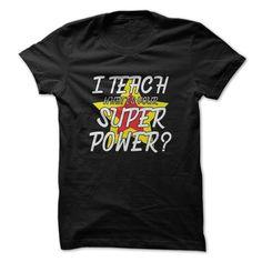 I Teach Whats Your Super Power Great Funny Shirt T Shirt, Hoodie, Sweatshirt