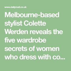 Melbourne-based stylist Colette Werden reveals the five wardrobe secrets of women who dress with confidence, starting with the system that promises to give any woman a longer, leaner silhouette.