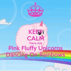 pink fluffy unicorns dancing on rainbows - Google Search