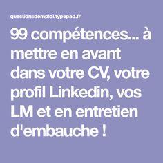 99 compétences... à mettre en avant dans votre CV, votre profil Linkedin, vos LM et en entretien d'embauche !