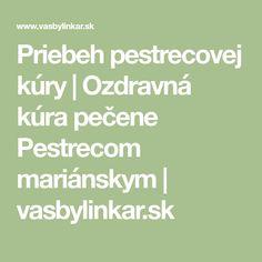 Priebeh pestrecovej kúry   Ozdravná kúra pečene Pestrecom mariánskym   vasbylinkar.sk Detox, Math Equations, Medicine