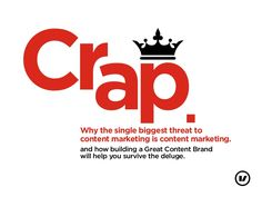 As every B2B brand turns to content marketing, we're about to be hit by a deluge of... crap.   Here's what you can do about it.
