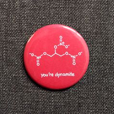 You're Dynamite Nerd Pin-back Button Badge - Chemistry / Science / Geek (LARGE: 2.25 inch diameter) by HandmadesRovena on Etsy https://www.etsy.com/listing/176889964/youre-dynamite-nerd-pin-back-button