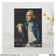 Shop Man Master Painting I Love You Customize Saying Card created by The_Museum_Press. I Love You, Told You So, My Love, Paintings I Love, Blue And White, Teal Blue, Wedding Announcements, Single Image, Custom Greeting Cards