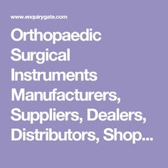 Orthopaedic Surgical Instruments Manufacturers, Suppliers, Dealers, Distributors, Shops, Exporters and Importers of in India - EnquiryGate