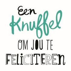 wenskaarten - een-knuffel-om-te-feliciteren Happy Birthday Tag, Birthday Tags, Happy Birthday Greetings, Birthday Love, Hugs And Cuddles, Creative Lettering, Love Hug, Happy B Day, Quote Posters