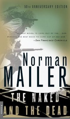 Norman Mailer ~ Hailed as one of the finest novels to come out of the Second World War, The Naked and the Dead received unprecedented critical acclaim upon its publication and has since become part of the American canon.