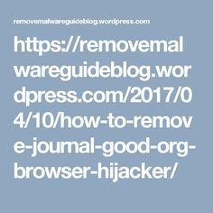 https://removemalwareguideblog.wordpress.com/2017/04/10/how-to-remove-journal-good-org-browser-hijacker/