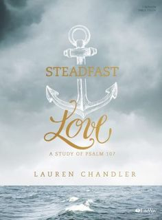 Steadfast Love - Bible Study Book: A Study of Psalm 107 Lauren Chandler Encouraging Bible Verses, Bible Encouragement, Bible Scriptures, Trust In Jesus, Bible Study Group, Christian Resources, Fear Of The Lord, Seasons Of Life, Book Gifts