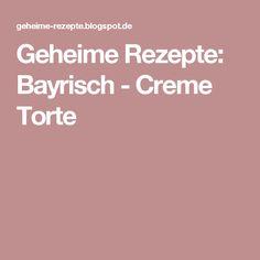 Geheime Rezepte: Bayrisch - Creme Torte