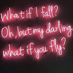 Lichtkunst What if I fall? Oh however my darling what in the event you fly? Neon Quotes, Love Quotes, Inspirational Quotes, Motivational, Neon Rouge, Neon Words, What If You Fly, Neon Wallpaper, Butterfly Wallpaper