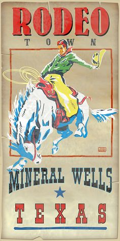Poster of Rodeo Town Mineral Wells, Texas Cowboy Art, Cowboy And Cowgirl, U2 Poster, Weatherford Texas, Mineral Wells, Westerns, Banners, Vintage Cowgirl, Loving Texas