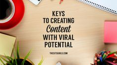 The Keys To Creating Content With Viral Potential - http://www.thesitsgirls.com/blogging/keys-creating-content-viral-potential/