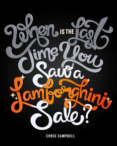 """""""When is the last time you saw a Lamborghini sale?"""" —Chris Campbell #designquote by @carlyfairbank #graphicdesign #typography"""