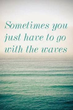 Beach quotes-just go with the waves! Sea Quotes, Life Quotes Love, Quotes To Live By, Wave Quotes, Sunset Quotes, Nature Quotes, Crush Quotes, Lyric Quotes, Spiritual Quotes