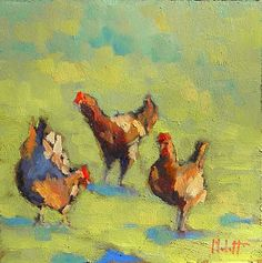 "I love this painting  --  ""Hens in the Sunshine"" This trio seemed to be off by themselves having a conversation. By Heidi Malott  6""x6"" oil on masonite."