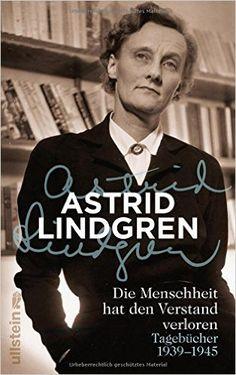 Die Menschheit hat den Verstand verloren: Tagebücher 1939-1945: Amazon.de: Astrid Lindgren, Angelika Kutsch, Gabriele Haefs: Bücher