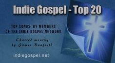 Indie Gospel TOP 20 Chart For April  2016 By James 'JB' Banfield