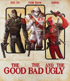 The Good the Bad and the Ugly by m7781 - Snake Eyes, Storm Shadow, & Deadpool