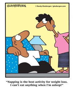 Napping is the best activity for weight loss. I can't eat anything when I'm asleep!