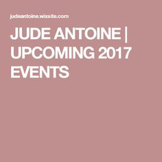JUDE ANTOINE | UPCOMING 2017 EVENTS