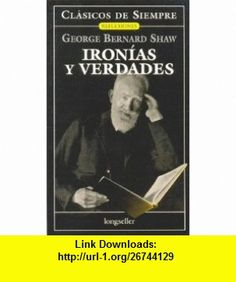 Ironias y verdades / Ironies and Truths (Clasicos De Siempre) (Spanish Edition) (9789875505186) George Shaw , ISBN-10: 9875505188  , ISBN-13: 978-9875505186 ,  , tutorials , pdf , ebook , torrent , downloads , rapidshare , filesonic , hotfile , megaupload , fileserve