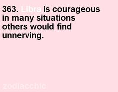Libra is courageous in many situations others would find unnerving. Sun In Libra, Aquarius And Libra, Libra Zodiac, My Zodiac Sign, Libra Quotes, Sign Quotes, Libra Personality, All About Libra, My Star Sign