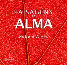 """imagem.aspx (370×358)reunidas algumas das mais belas e espirituosas frases de Rubem Alves escreveu ao longo dos anos e que tratam de temas caros a todos: amor, tolerância, desejo, coragem, amizade e tantos outros. """"Paisagens da Alma"""" é uma edição comemorativa dos 80 anos deste autor..."""