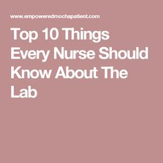Top 10 Things Every Nurse Should Know About The Lab