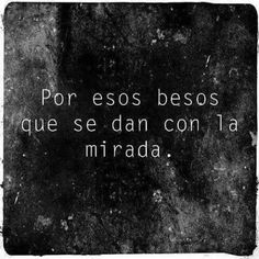 Por esos besos que se dan con la mirada. Writing Quotes, Wise Quotes, Funny Quotes, Qoutes, Mafalda Quotes, Frases Instagram, Funny Adult Memes, Spanish Quotes, Romantic Quotes