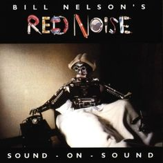 """Bill Nelson's Red Noise - Sound-on-Sound, c.1979. Former Be Bop Deluxe founder, Bill Nelson, in his only album as Red Noise. Features some great songs including """"Revolt into Style"""" and """"Furniture Music"""" which I have on blue and red vinyl respectively."""