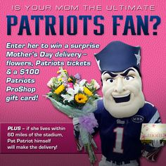 You know your mom wants Patriots tickets for Mother's Day, so enter to win them for her!  PLUS if she lives within 60 miles of Gillette Stadium, Pat Patriot himself will deliver them to her on Mother's Day.  Enter here: https://www.facebook.com/newenglandpatriots/app_187365571358197