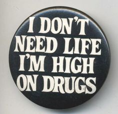 i don't need life i'm high on drugs - me - pinback button Youre My Person, We Are The World, Button Badge, Pin And Patches, Shut Up, Make Me Smile, Slogan, Drugs, Decorative Plates