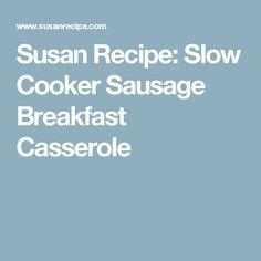 Susan Recipe: Slow Cooker Sausage Breakfast Casserole
