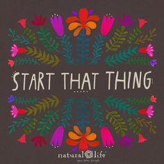 Start that thing! Natural Life Quotes, World Quotes, Color Quotes, Life Pictures, Life Pics, You Can Do Anything, Quotes And Notes, Inspirational Thoughts, Life Inspiration
