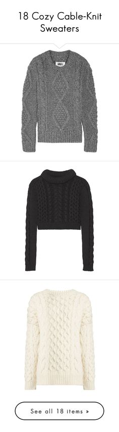 """""""18 Cozy Cable-Knit Sweaters"""" by polyvore-editorial ❤ liked on Polyvore featuring cableknitsweater, tops, sweaters, grey, loose sweater, grey cable knit sweater, loose fitting tops, gray top, loose tops and black"""