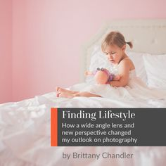 Finding Lifestyle: How a Wide Angle Lens and New Perspective Changed My Outlook with Brit Chandler