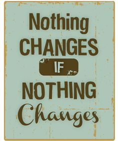 Nothing Changes If Nothing Changes #LightSourceCreative-nc