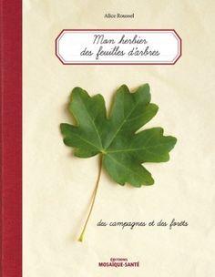 Herbier des feuilles d'arbres... des campagnes et des forêts Mon: Amazon.fr: Roussel Alice: Livres