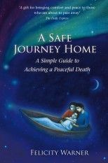 A Safe Journey Home: A Simple Guide to Achieving a Peaceful Death: Felicity Warner reveals her guide to the unique experience of death in 'A Safe Journey Home', based on years of experience in hospice care. End Of Life Doula, Wishes For Husband, Safe Journey, What Happened To Us, Past Life, Helping Others, Grief, Books To Read, This Book