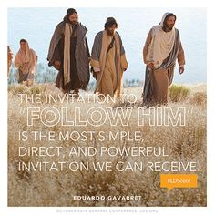 """The invitation to 'follow Him' is the most simple, direct, and powerful invitation we can receive."" —Elder Eduardo Gavarret"