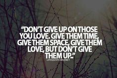 If You Love A Person Dont Give Up Just Wait For That Person And
