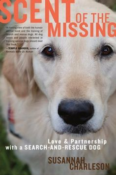 Scent of the Missing: Love and Partnership with a Search-and-Rescue Dog by Susannah Charleson, http://www.amazon.com/gp/product/B004X8W5P8/ref=cm_sw_r_pi_alp_mvkcrb03BDRC3